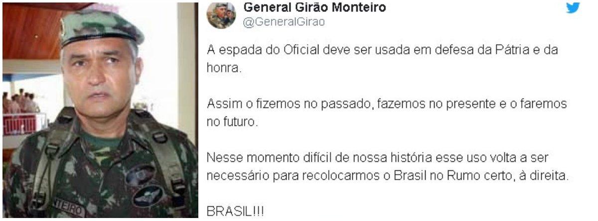 """O general da reserva, Girão Monteiro, defendeu o uso da espada para recolocar """"o Brasil no rumo certo, à direita""""; """"A espada do Oficial deve ser usada em defesa da Pátria e da honra. Assim o fizemos no passado, fazemos no presente e o faremos no futuro. Nesse momento difícil de nossa história esse uso volta a ser necessário para recolocarmos o Brasil no Rumo certo, à direita. BRASIL!!!"""", escreveu ele"""