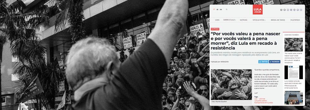 """Ex-presidente mandou recado para resistência no acampamento Lula Livre, em Curitiba;""""Queridos e queridas companheiras, vocês são o meu grito de liberdade todo dia. Se eu não tivesse feito nada na vida, e tivesse construído com vocês essa amizade, já me faria um homem realizado. Por vocês valeu a pena nascer e por vocês valerá a pena morrer"""""""