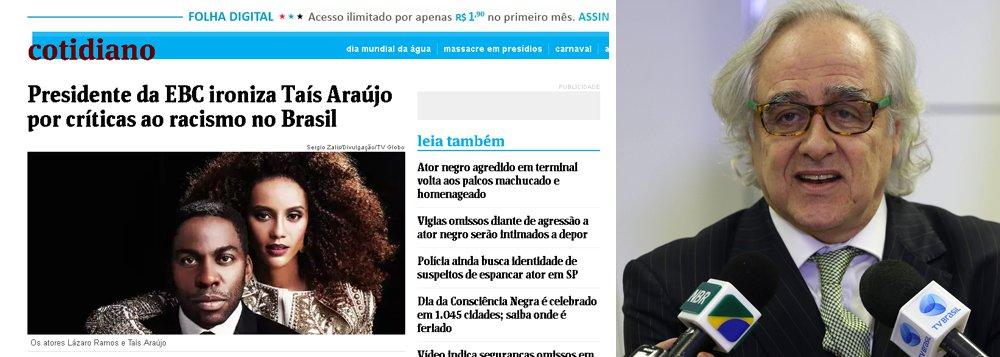 Até então passado despercebido pela mídia tradicional, o episódio do presidente da EBC, Laerte Rimoli, que entrou na onda racista e tirou sarro da atriz Taís Araújo, que disse a cor de seu filho faz as pessoas atravessarem a rua, ganhou uma reportagem na Folha de S.Paulo