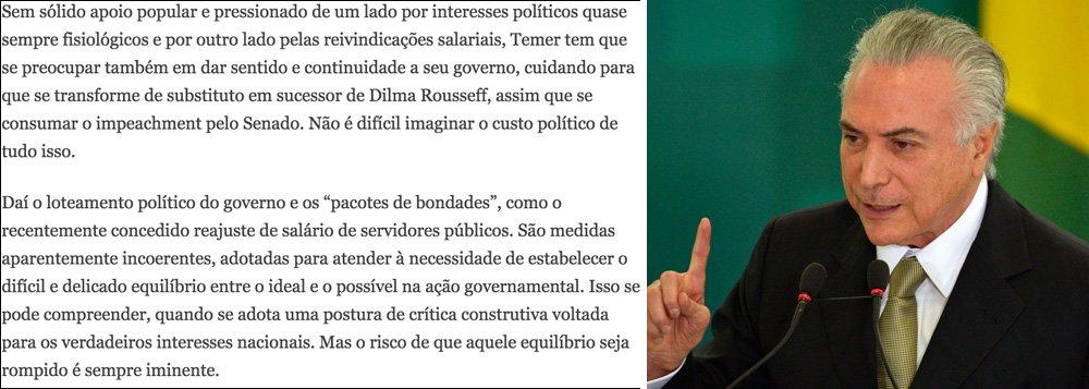 """No editorial """"O ônus da interinidade"""", o jornal Estado de S. Paulo, da família Mesquita, pede tolerância da sociedade com os gastos adicionais de R$ 125 bilhões do interino Michel Temer para tentar consolidar seu impeachment; """"Temer tem que se preocupar também em dar sentido e continuidade a seu governo, cuidando para que se transforme de substituto em sucessor de Dilma Rousseff"""", diz o texto; """"Daí o loteamento político do governo e os 'pacotes de bondades', como o recentemente concedido reajuste de salário de servidores públicos""""; ou seja: vale torrar R$ 125 bilhões para consolidar um golpe"""