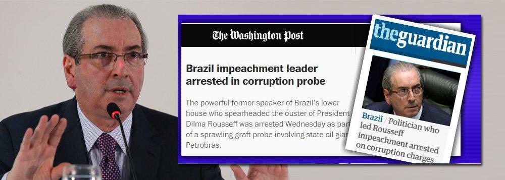 """""""O poderoso ex-presidente da câmara baixa do Brasil que liderou a deposição do presidente Dilma Rousseff foi preso quarta-feira como parte de uma investigação que se espalhouenvolvendo a gigante petrolífera estatal Petrobras"""", noticiou o Washington Post, conforme destaca o Tijolaço; já o britânico The Guardian lembra queCunha foi """"o político brasileiro que orquestrouo impeachmentde primeira mulher presidente do país"""""""