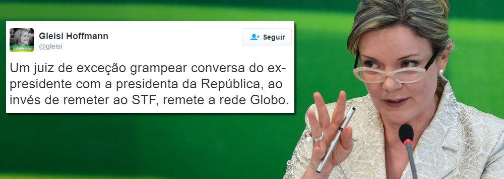 """""""Um juiz de exceção grampear conversa do ex-presidente com a presidenta da República, ao invés de remeter ao STF, remete a rede Globo"""", questiona a senadora Gleisi Hoffmann, no Twitter, sobre ovazamento do diálogo entre a presidenta Dilma Rousserff e o ex-presidente Lula"""