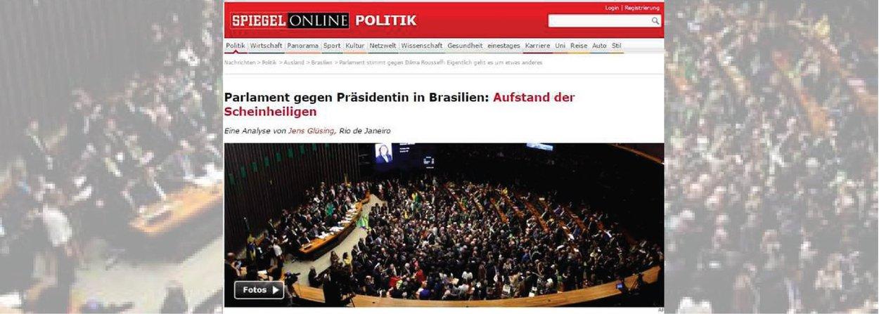"""Revista Der Spiegel, a maior da Alemanha, classificou a sessão da Câmara que aprovou o início do processo de impeachment da presidente Dilma Rousseff como uma """"insurreição de hipócritas""""; """"A maior parte dos deputados evocou Deus e a família na hora de dar o seu voto. Jair Bolsonaro até mesmo defendeu um dos piores torturadores da ditadura militar"""", diz a revista; já o diário alemão Süddeutsche Zeitung destaca que """"inúmeros parlamentares que impulsionaram o impeachment de Dilma são, eles próprios, alvos de processos por corrupção""""; """"Contra Dilma nenhum ato de corrupção foi provado"""""""