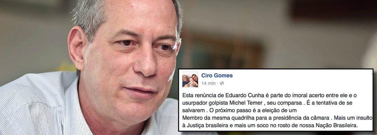 """Em texto publicado no Facebook, o ex-ministro Ciro Gomes (PDT) classificou a renúncia de Eduardo Cunha (PMDB-RJ) como parte do acordo com Michel Temer e alertou que o próximo passo da dupla é eleger um membro """"da mesma quadrilha"""" para a presidência da Câmara dos Deputados"""