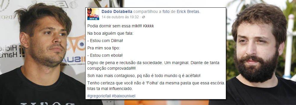 """Intolerância: o ator Dado Dolabella, que já foi acusado três vezes de agredir ex-namoradas, decidiu partir para cima do ator e poeta Gregório Duvivier; o motivo é o fato de Duvivier, integrante do Porta dos Fundos, declarar apoio à reeleição da presidente Dilma Rousseff; """"Na boa, alguém que fala 'estou com Dilma', para mim, soa tipo: 'estou com ebola'. Digno de pena e reclusão da sociedade. Um marginal"""", escreveu Dolabella em sua página no Facebook; nesta manhã, 247 noticiou que Duvivier foi agredido verbalmente, num restaurante do Leblon, por outro brucutu de extrema direita; neofascistas estão à solta"""