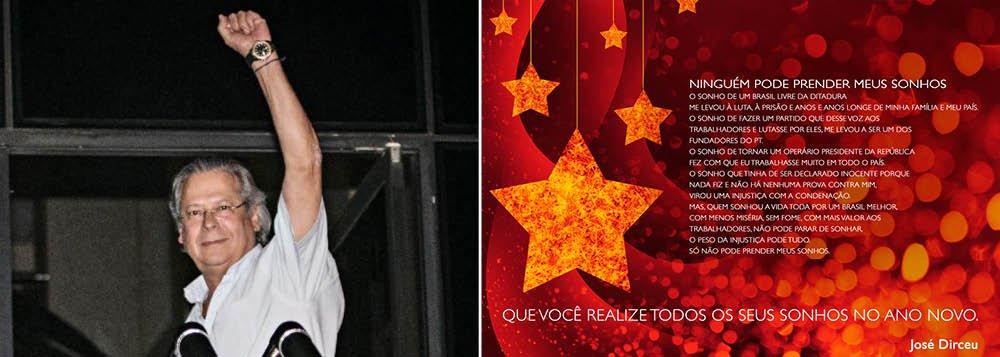 """Da Papuda, ex-ministro José Dirceu mandou mensagem de agradecimento e voltou a falar da arbitrariedade de sua prisão e desmentiu informações de que ele e os demais réus estariam tendo regalias; Dirceu também divulgou cartão de boas festas; """"Ninguém pode prender meus sonhos. O sonho de um Brasil livre da ditadura me levou à luta, à prisão e anos e anos longe de minha família e meu país""""; leia íntegra das mensagens"""