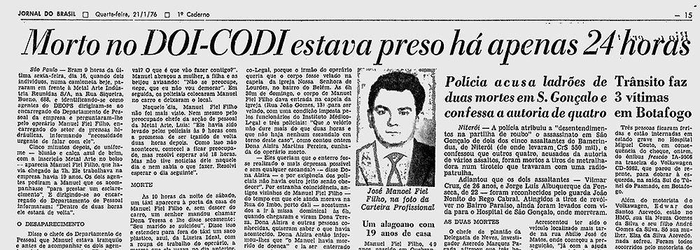 Segundo a Promotoria,Manoel Fiel Filho foi detido no dia 16 de janeiro de 1976, sem que houvesse qualquer antecedente criminal ou alguma investigação envolvendo o metalúrgico; os agentes da ditadura teriam chegado até ele por causa do depoimento de um preso político que informou que Fiel Filho teria lhe entregado exemplares de uma publicação do Partido Comunista Brasileiro (PCB)