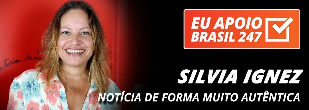Silvia Ignez apoia o 247: notícia de forma autêntica