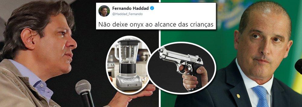 Haddad: 'Não deixe Onyx ao alcance das crianças'