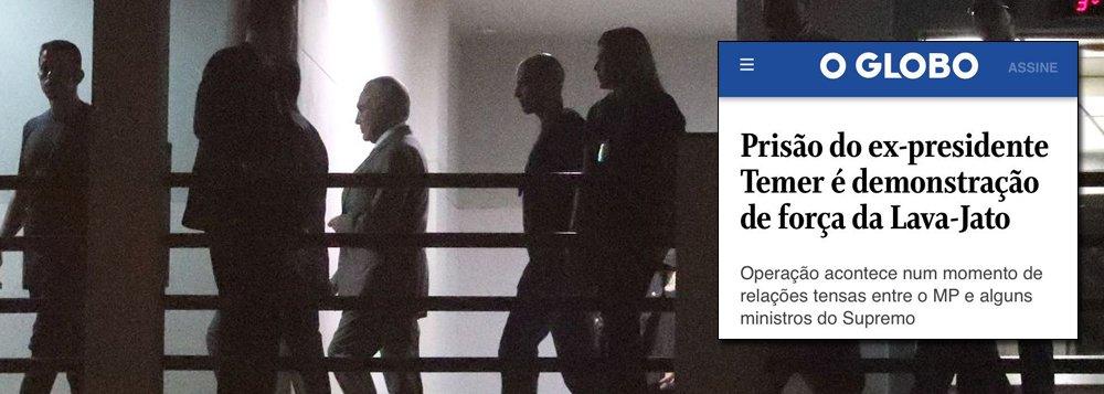 Globo fecha com Lava Jato e celebra prisão de Temer