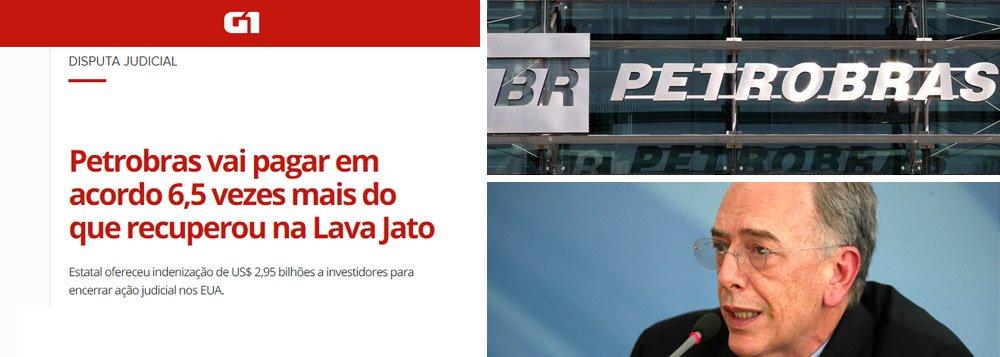 Até a Globo se espanta: Petrobras dará aos EUA 6,5 vezes do que recuperou na Lava Jato