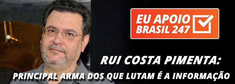 Rui Costa Pimenta apoia o 247: Principal arma dos que lutam é a informação