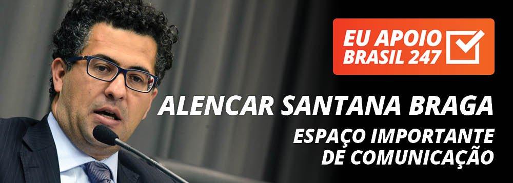 Alencar Santana Braga apoia o 247: espaço importante de comunicação