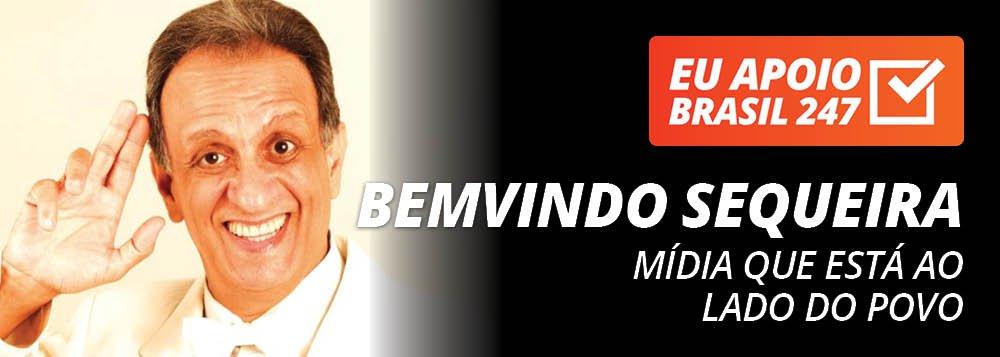 Bemvindo Sequeira apoia o 247: mídia que está ao lado do povo