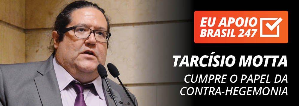 Tarcísio Motta apoia o 247: cumpre o papel da contra-hegemonia