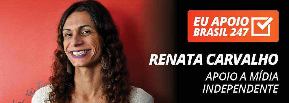 Renata Carvalho apoia o 247: apoio a mídia independente