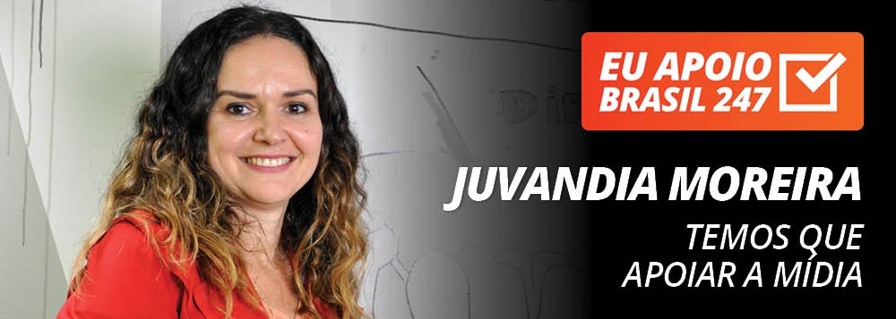Juvandia Moreira apoia o 247: temos que apoiar a mídia alternativa