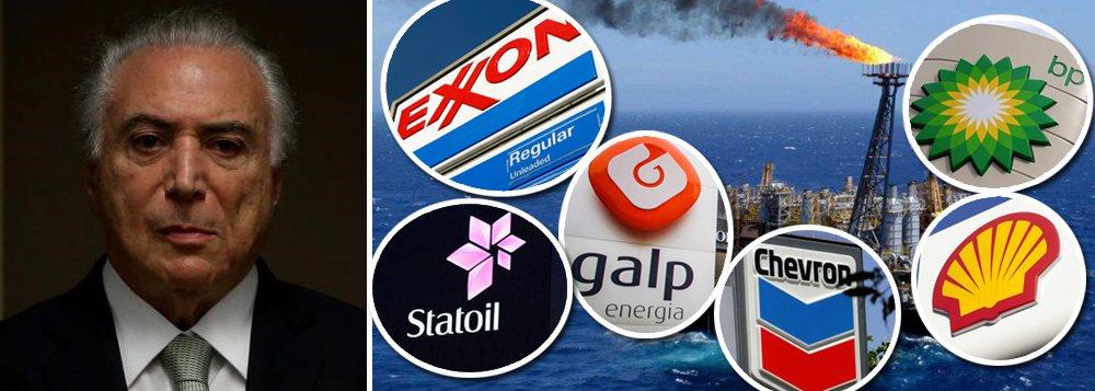 O petróleo é deles: Temer entrega pré-sal na farra das petroleiras internacionais
