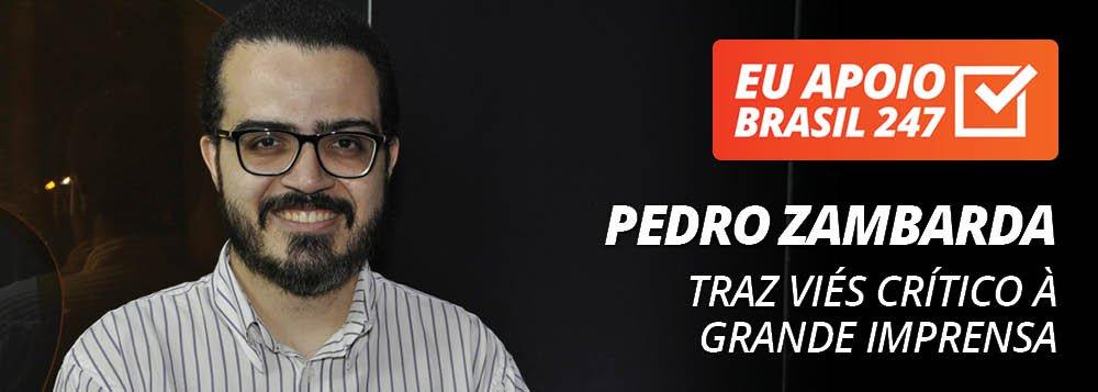Pedro Zambarda apoia o 247: traz viés crítico à grande imprensa