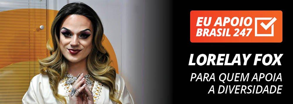 Lorelay Fox apoia o 247: para quem apoia a diversidade