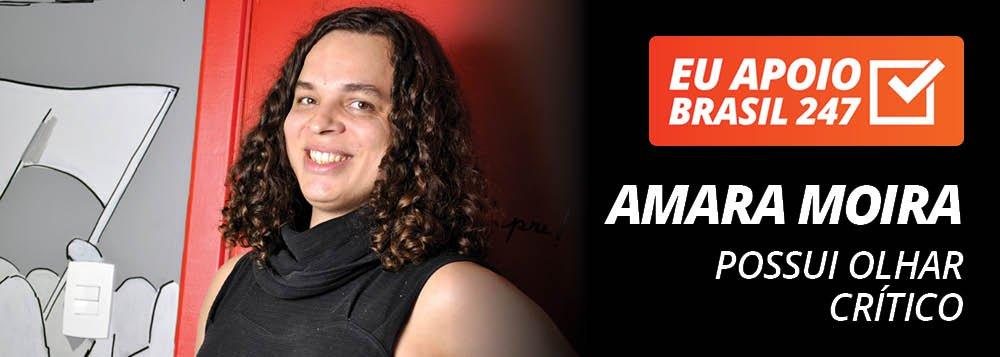 Amara Moira apoia o 247: possui olhar crítico