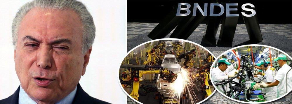 Depois do golpe, crédito do BNDES para indústria é o menor da história