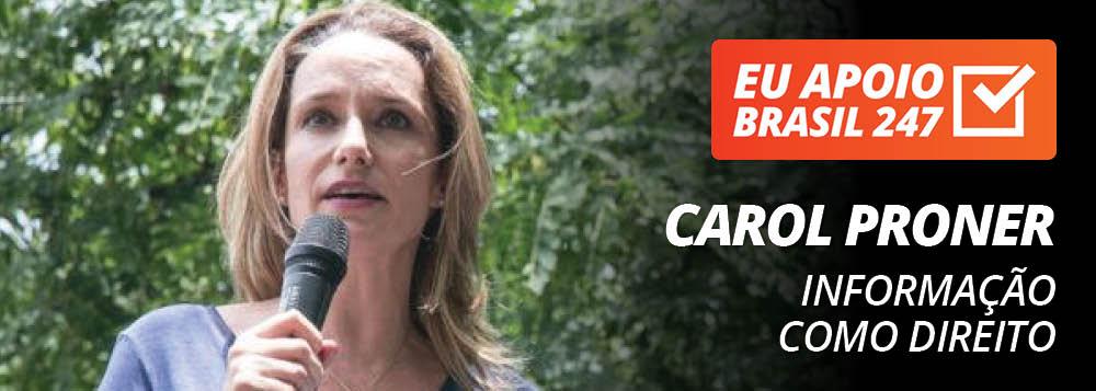 Carol Proner apoia o 247: informação como direito