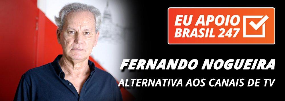 Fernando Nogueira apoia o 247: alternativa aos canais de TV