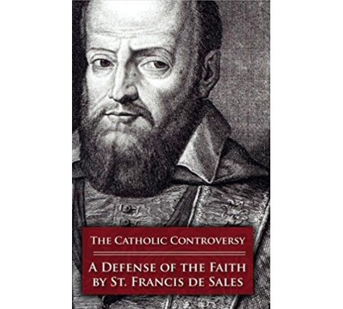 The Catholic Controversy by St Francis de Sales