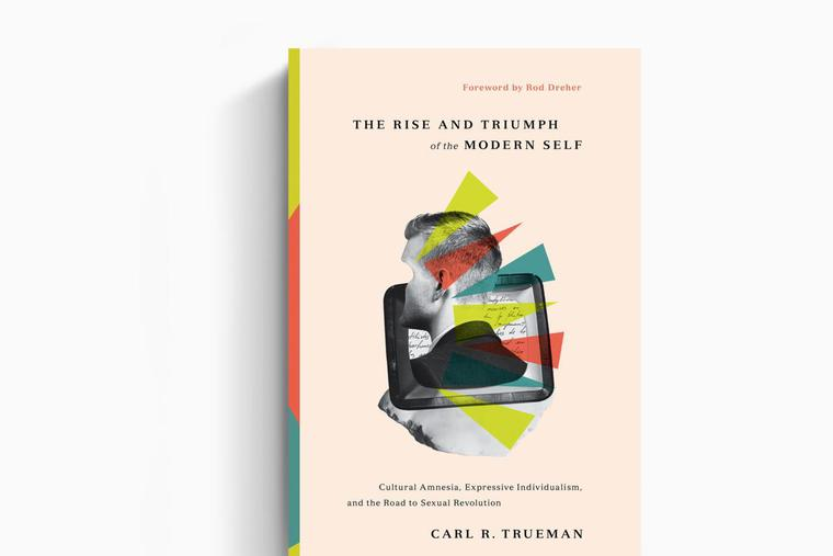 Carl R Truman The Rise and Triumph of the Modern Self  Book Cover