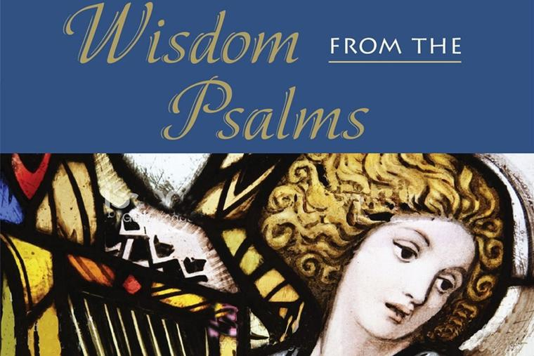 'Wisdom From the Psalms' expounds on a dozen verses.